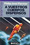 A vuestros cuerpos dispersos by Philip José Farmer