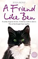 A Friend Like Ben: A Mother Desperate for Love. a Little Boy Unable to Show It. a Cat That Brought Them Together