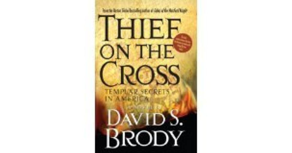 Thief On The Cross Templar Secrets In America By David S Brody