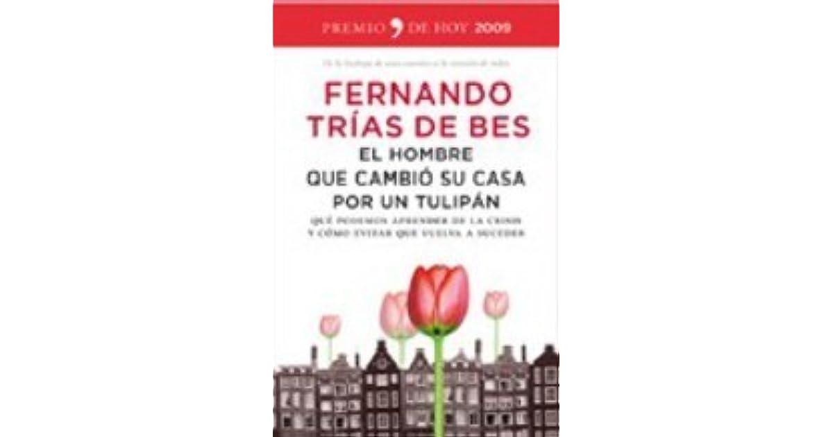 El hombre que cambi su casa por un tulip n que podemos aprender de la crisis y c mo evitar que - El hombre que cambio su casa por un tulipan ...