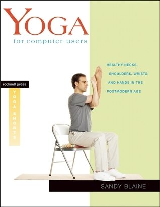 Yoga for Computer Users - Healthy Necks, Shoulders, Wrists, and Hands in the Postmodern Age