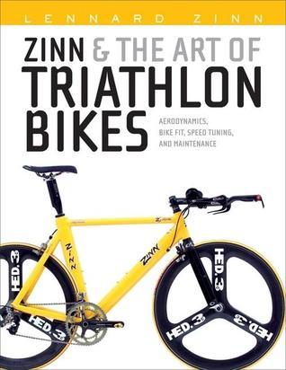 Zinn & the Art of Triathlon Bikes: Aerodynamics, Bike Fit, Speed Tuning, and Maintenance