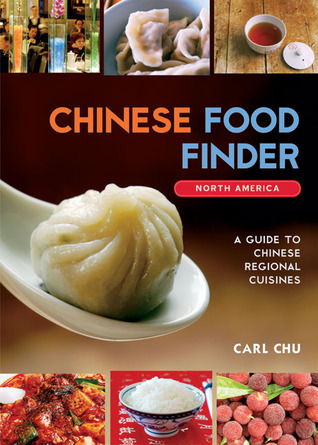 Chinese Food Finder: Guide to Chinese Regional Cuisines Across America  by  Carl Chu
