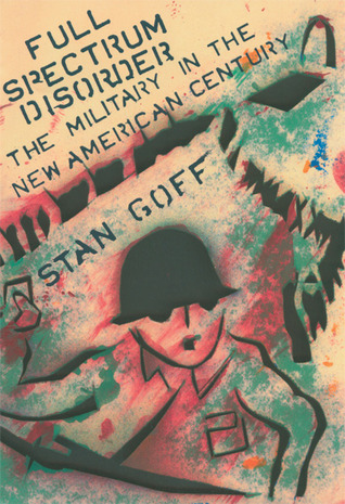 Full Spectrum Disorder: The Military in the New American Century
