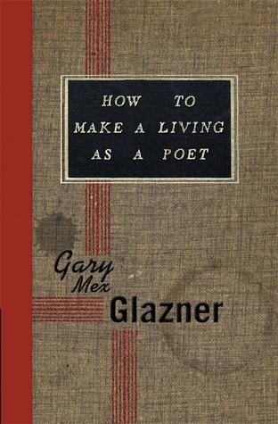 How to Make a Living as a Poet by Gary Mex Glazner
