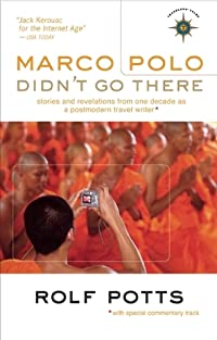 Marco Polo Didn't Go There: Stories and Revelations from One Decade as a Postmodern Travel Writer: 0 (Travelers' Tales Guides)
