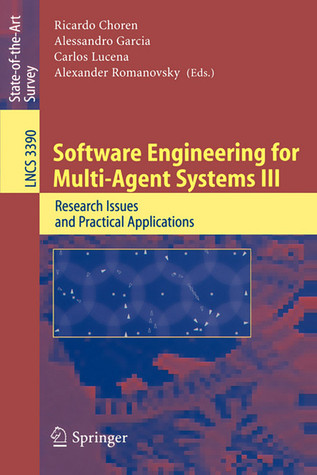 Software Engineering For Multi Agent Systems Iii: Research Issues And Practical Applications (Lecture Notes In Computer Science / Programming And Software Engineering)