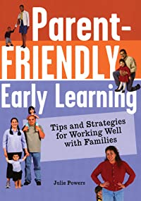 Parent-Friendly Early Learning: Tips and Strategies for Working Well with Families
