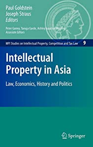 Intellectual Property in Asia: Law, Economics, History and Politics