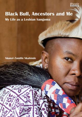 Black Bull, Ancestors and Me: My Life as a Lesbian Sangoma by Nkunzi