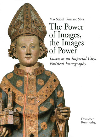 The Power of Images, the Images of Power: Lucca as an Imperial City: Political Iconography