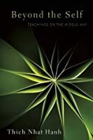 Beyond the Self: Teachings on the Middle Way: Teachings on the Middle Way