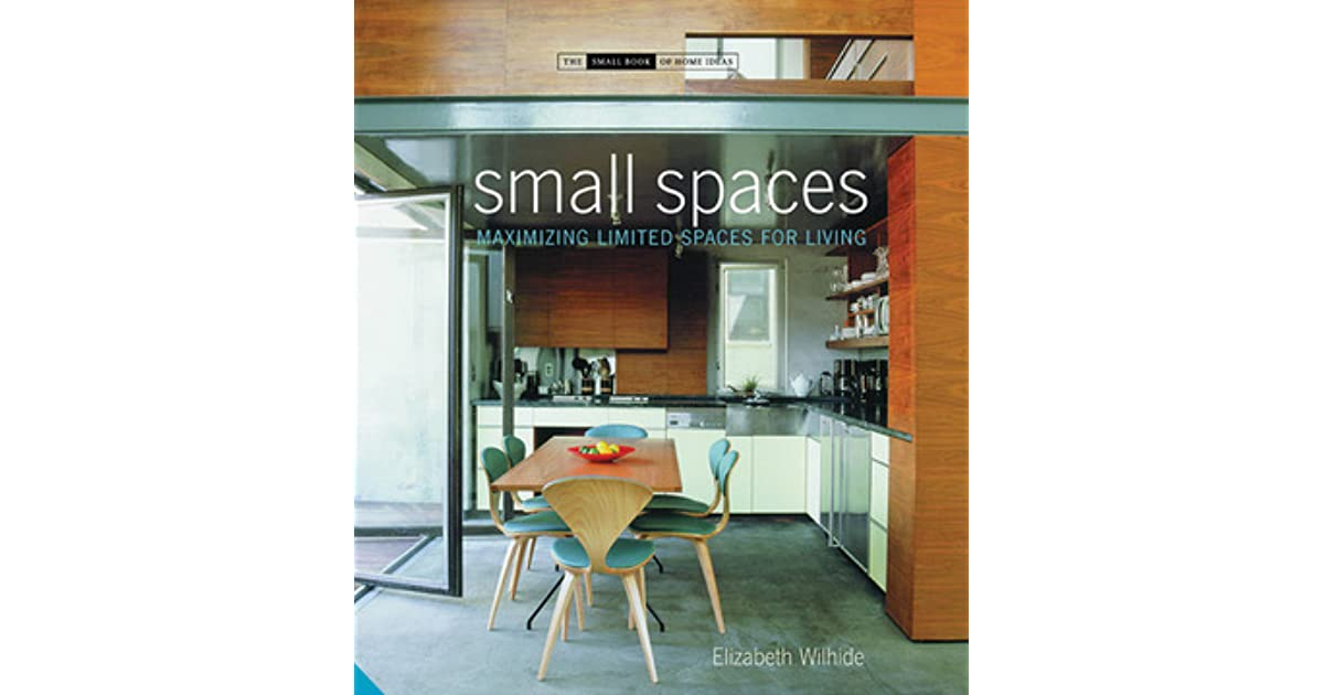 Small Spaces: Maximizing Limited Spaces for Living by Elizabeth Wilhide