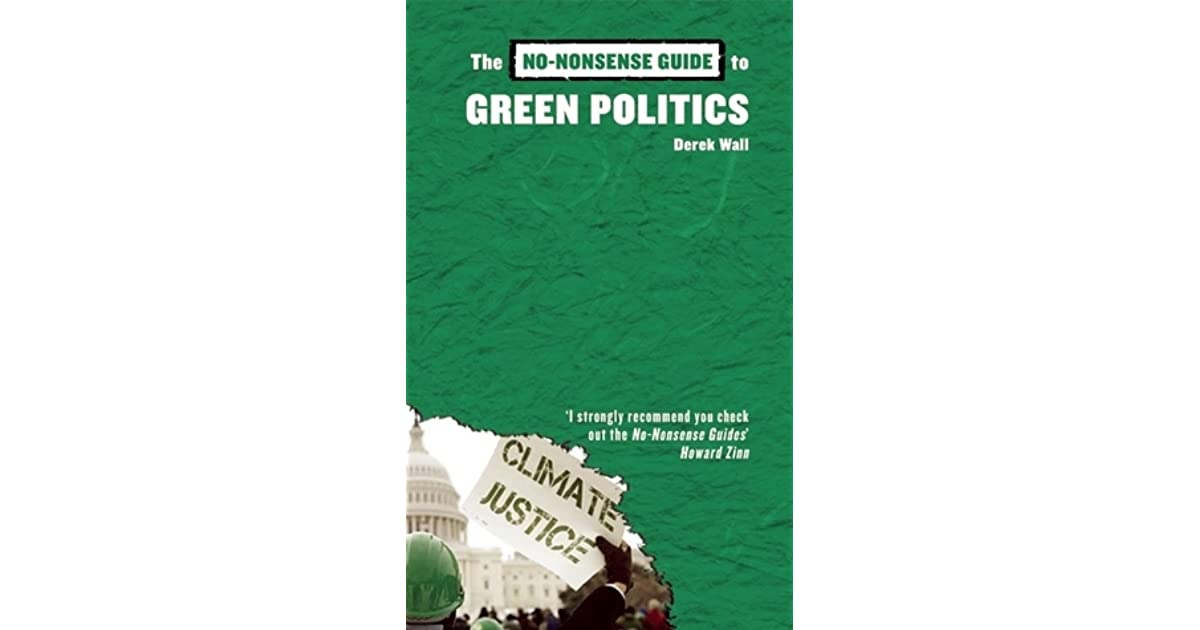 green politics Green politics has to get more radical, because anything less is impractical where is the vision in environmental radicalism only by thinking very big will we save the world.