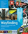 Wayfinding: Designing and Implementing Graphic Navigational Systems