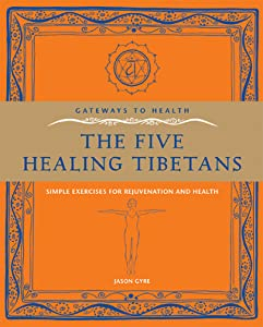 Gateways to Health: The Five Healing Tibetans: Simple Exercises for Rejuvenation and Health