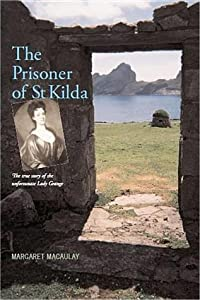 The Prisoner of St. Kilda: The True Story of the Unfortunate Lady Grange