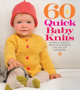60 Quick Baby Knits: Blankets, Booties, Sweaters  More in Cascade 220™ Superwash