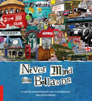 Never Mind the Bollards: Full-colour book to England's rock & pop landmarks