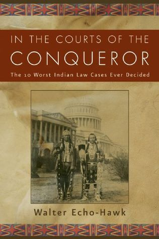 In the Courts of the Conqueror The 10 Worst Indian Law Cases Ever Decided