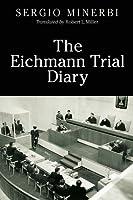 The Eichmann Trial Diary: A Chronicle of the Holocaust