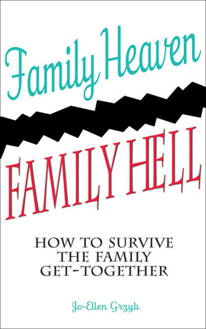 Family-Heaven-Family-Hell-How-to-Survive-the-Family-Get-Together