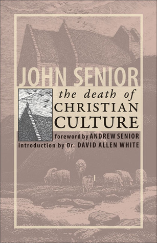The Death of Christian Culture by John Senior