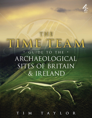 Time Team Guide to the Archaeological Sites of Britain Ireland