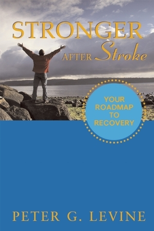 Stronger After Stroke Your Roadmap to Recovery, 3rd Edition