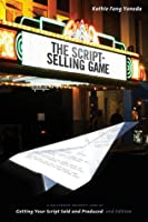 The Script Selling Game: A Hollywood Insider's Look at Getting Your Script Sold and Produced