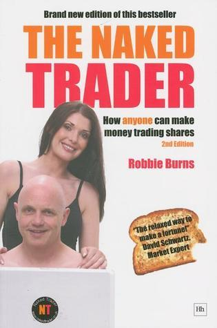 The Naked Trader  How anyone ca - Robbie Burns