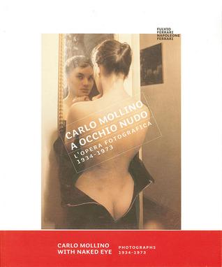 Carlo Mollino: With Naked Eye: Photographs 1934-1973 by Fulvio Ferrari