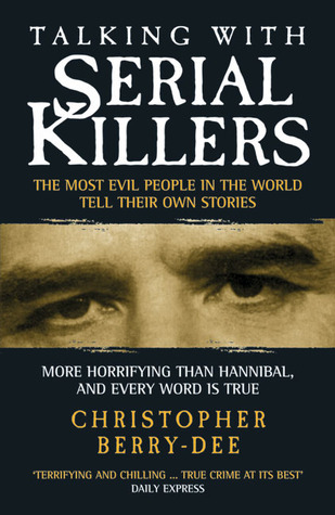 Talking with Serial Killers - The Most Evil People in the World Tell Their Own Stories