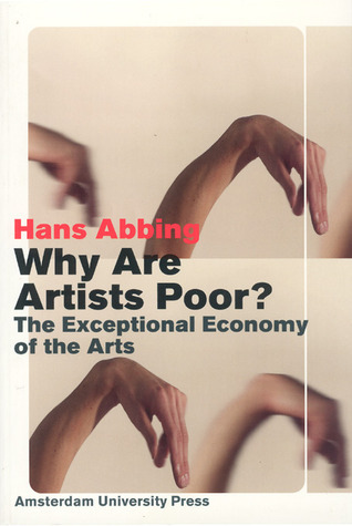 Hans Abbing, Why Are Artists Poor The Exceptional Economy of the Arts