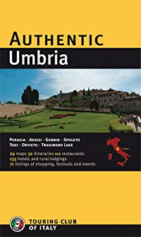 Authentic Umbria: Perugia - Assisi - Gubbio - Spoleto - Todi - Orvieto - Trasimeno Lake (Authentic Italy)