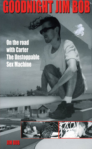 Goodnight Jim Bob: On the Road with Carter The Unstoppable Sex Machine