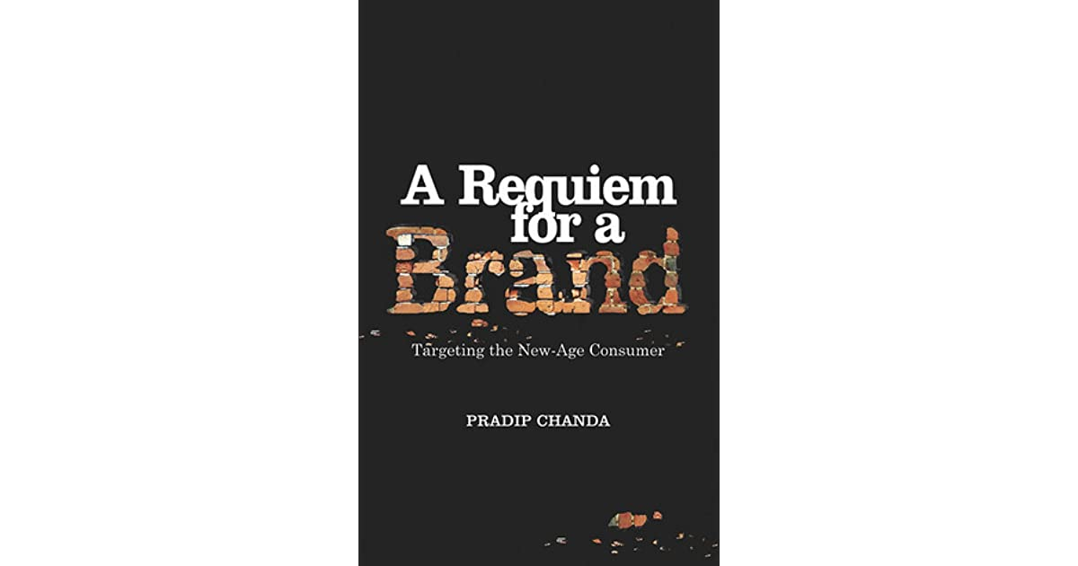 Requiem For Brand >> A Requiem For A Brand Targeting The New Age Consumer By Pradip Chanda
