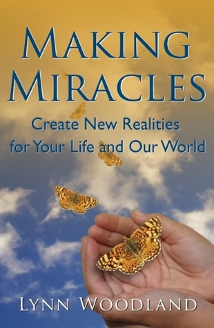 Making Miracles-Create New Realities for Your Life and Our World