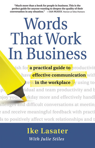 Words That Work In Business A Practical Guide to Effective Communication in