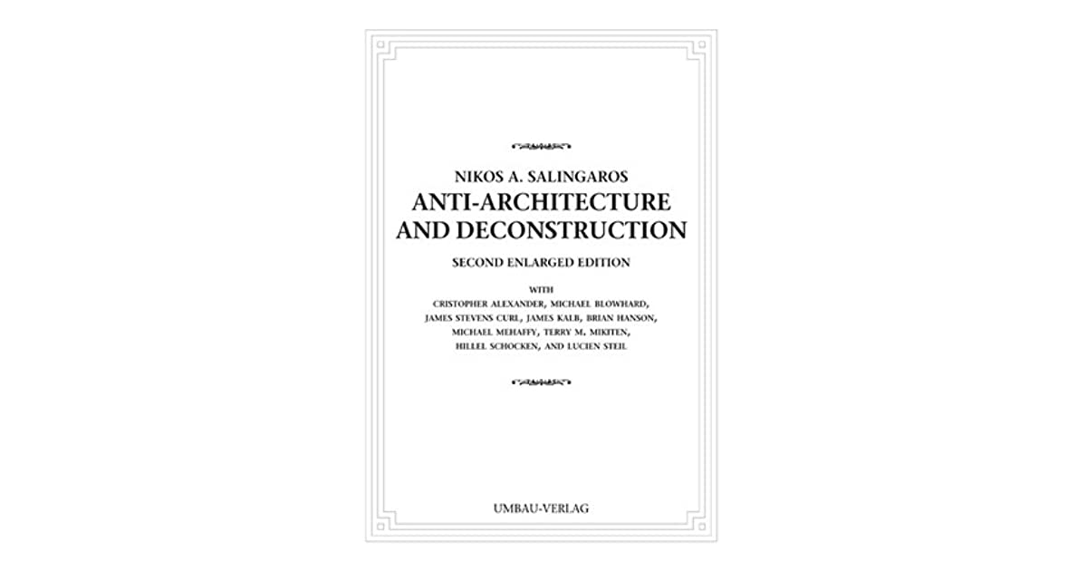 Anti Architecture And Deconstruction By Nikos A Salingaros