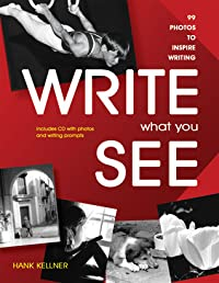 Write What You See: 99 Photos to Inspire Writing