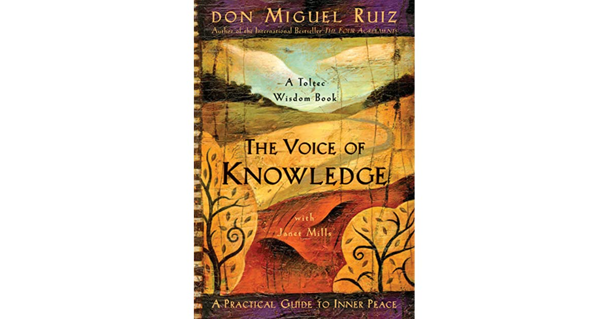 The Voice Of Knowledge A Practical Guide To Inner Peace By Miguel Ruiz
