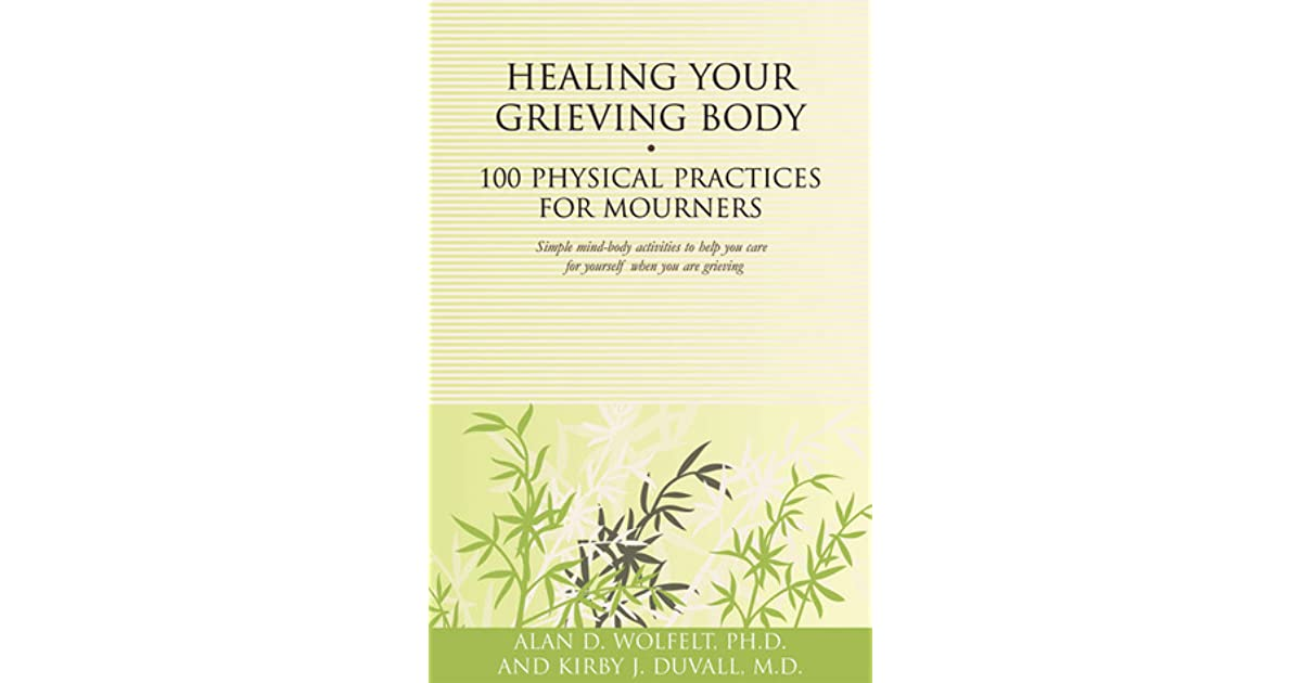 Healing your grieving body 100 physical practices for mourners by healing your grieving body 100 physical practices for mourners by alan d wolfelt fandeluxe Epub