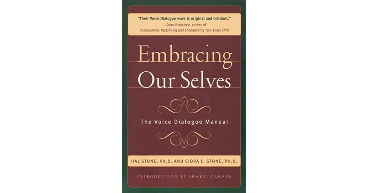 Embracing Ourselves The Voice Dialogue Manual By Hal Stone