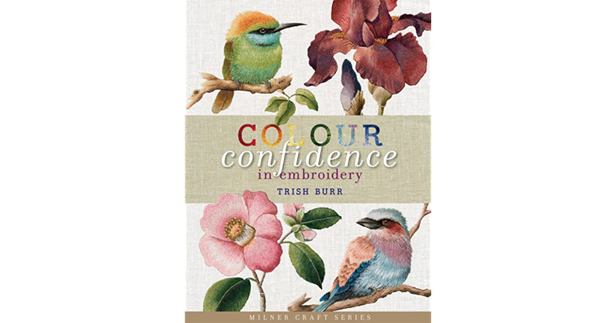 Using Colour With Confidence: Colour Confidence In Embroidery By Trish Burr