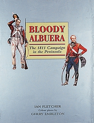 Bloody Albuera: The 1811 Campaign in the Peninsular