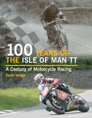 100 Years of the Isle of Man TT by David     Wright