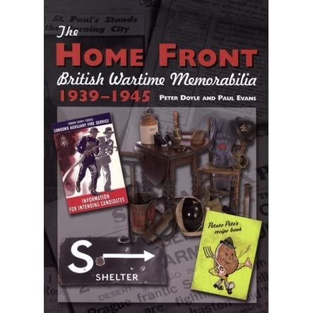 The Home Front: British Wartime Memorabilia, 1939-1945 by Peter Doyle