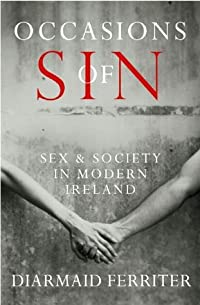 Occasions of Sin: Sex and Society in Modern Ireland