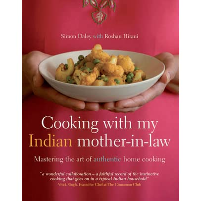 Cooking with my indian mother in law mastering the art of cooking with my indian mother in law mastering the art of authentic home cooking by simon daley forumfinder Choice Image